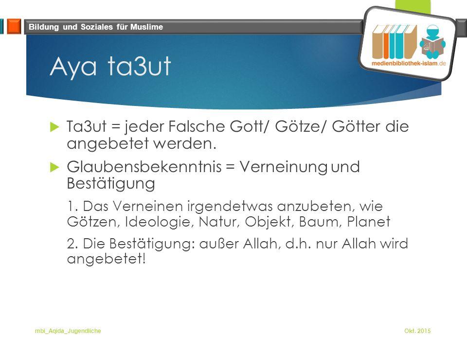 Bildung und Soziales für Muslime Aya ta3ut  Ta3ut = jeder Falsche Gott/ Götze/ Götter die angebetet werden.
