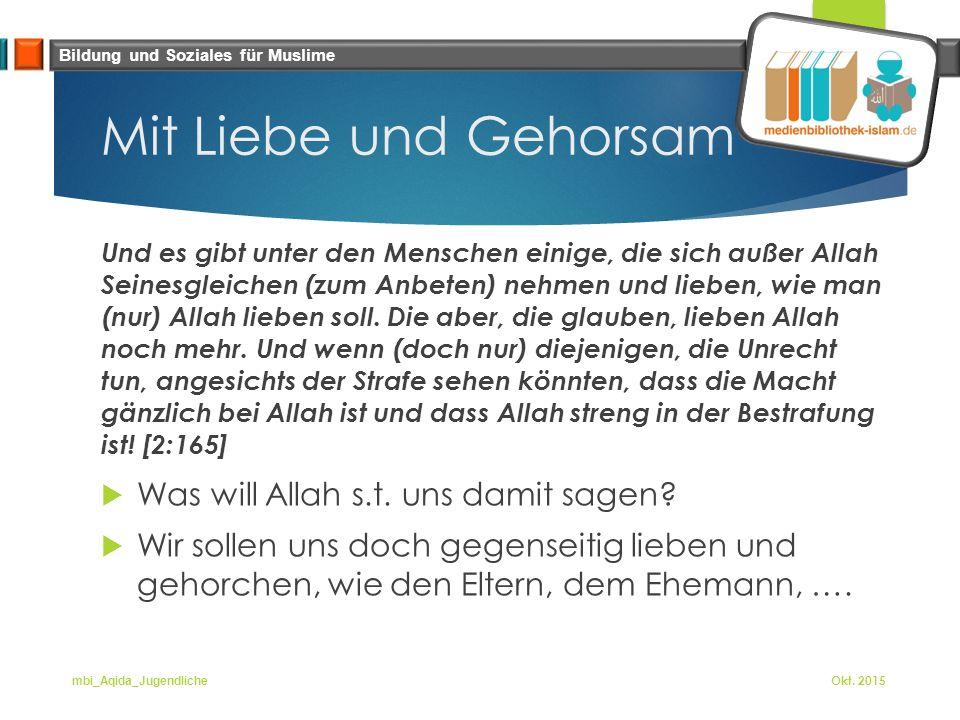 Bildung und Soziales für Muslime Mit Liebe und Gehorsam Und es gibt unter den Menschen einige, die sich außer Allah Seinesgleichen (zum Anbeten) nehmen und lieben, wie man (nur) Allah lieben soll.