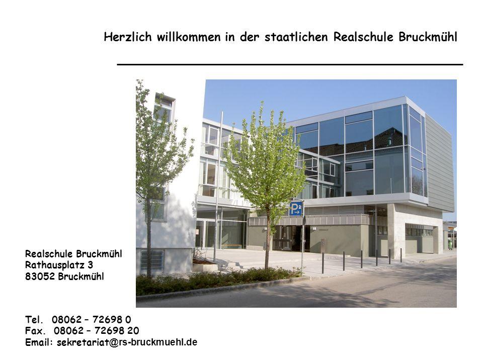 Herzlich willkommen in der staatlichen Realschule Bruckmühl Realschule Bruckmühl Rathausplatz 3 83052 Bruckmühl Tel. 08062 – 72698 0 Fax. 08062 – 7269
