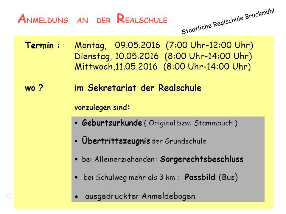 A NMELDUNG AN DER R EALSCHULE Staatliche Realschule Bruckmühl Termin : Montag, 09.05.2016 (7:00 Uhr-12:00 Uhr) Dienstag, 10.05.2016 (8:00 Uhr-14:00 Uh