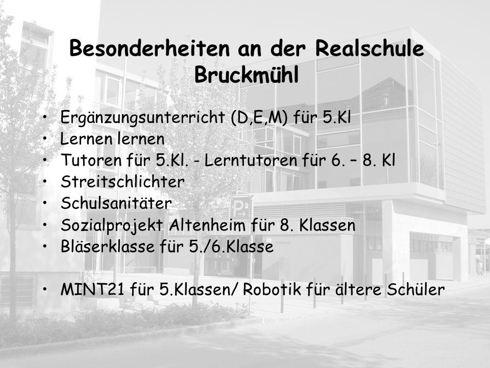Besonderheiten an der Realschule Bruckmühl Ergänzungsunterricht (D,E,M) für 5.Kl Lernen lernen Tutoren für 5.Kl. - Lerntutoren für 6. – 8. Kl Streitsc
