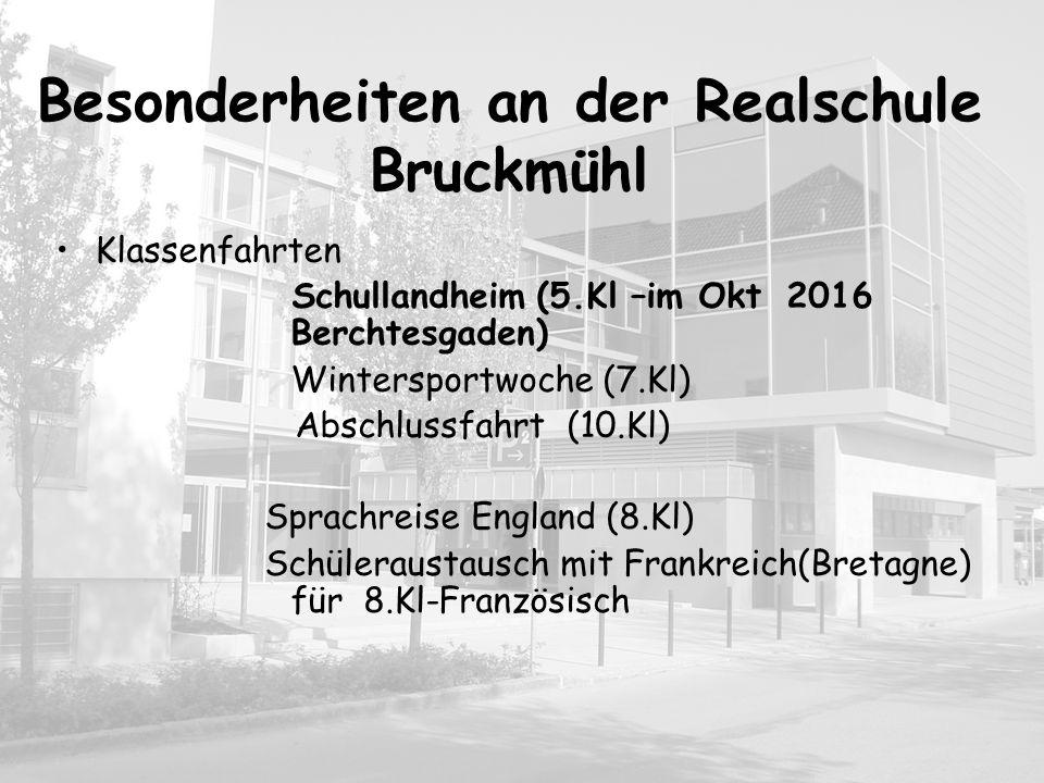 Besonderheiten an der Realschule Bruckmühl Klassenfahrten Schullandheim (5.Kl –im Okt 2016 Berchtesgaden) Wintersportwoche (7.Kl) Abschlussfahrt (10.K