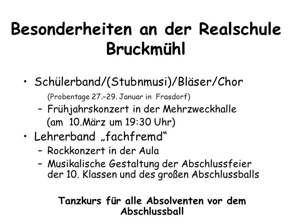 Besonderheiten an der Realschule Bruckmühl Schülerband/(Stubnmusi)/Bläser/Chor (Probentage 27.–29. Januar in Frasdorf) –Frühjahrskonzert in der Mehrzw