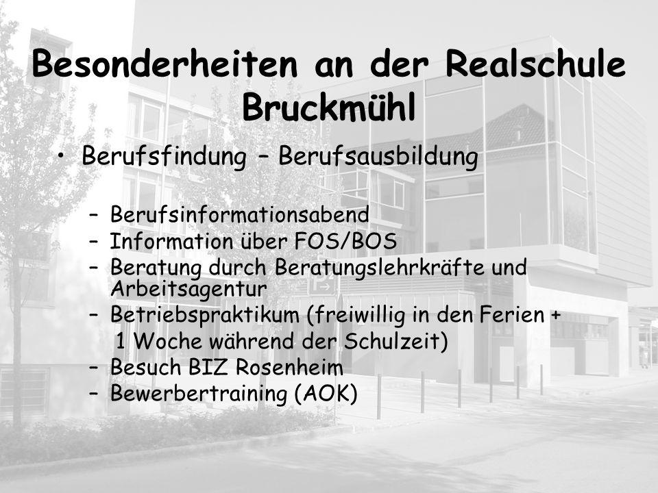 Besonderheiten an der Realschule Bruckmühl Berufsfindung – Berufsausbildung –Berufsinformationsabend –Information über FOS/BOS –Beratung durch Beratun