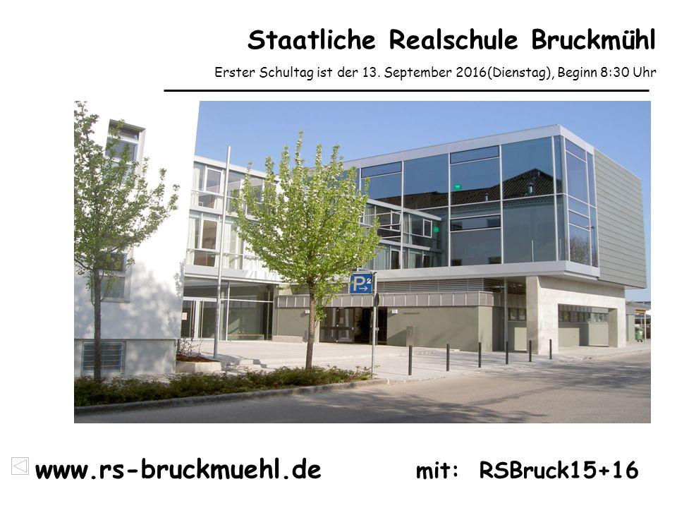 Staatliche Realschule Bruckmühl Erster Schultag ist der 13. September 2016(Dienstag), Beginn 8:30 Uhr www.rs-bruckmuehl.de mit: RSBruck15+16