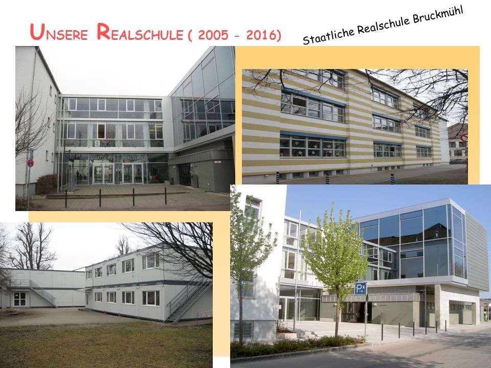 U NSERE R EALSCHULE ( 2005 - 2016) Staatliche Realschule Bruckmühl