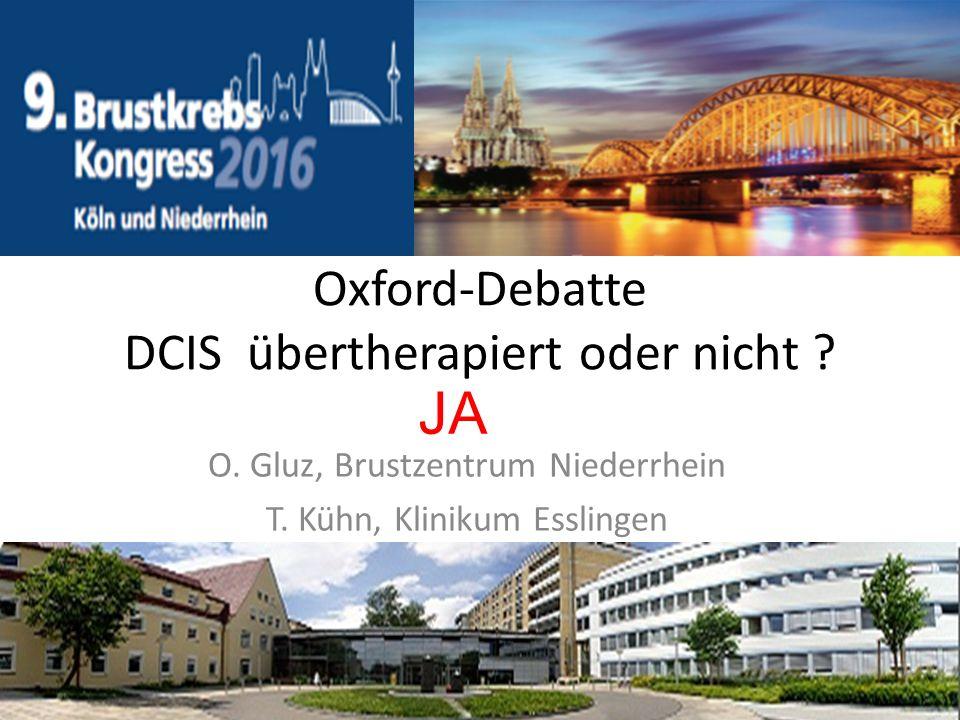 O. Gluz, Brustzentrum Niederrhein T. Kühn, Klinikum Esslingen 1 Oxford-Debatte DCIS übertherapiert oder nicht ? JA