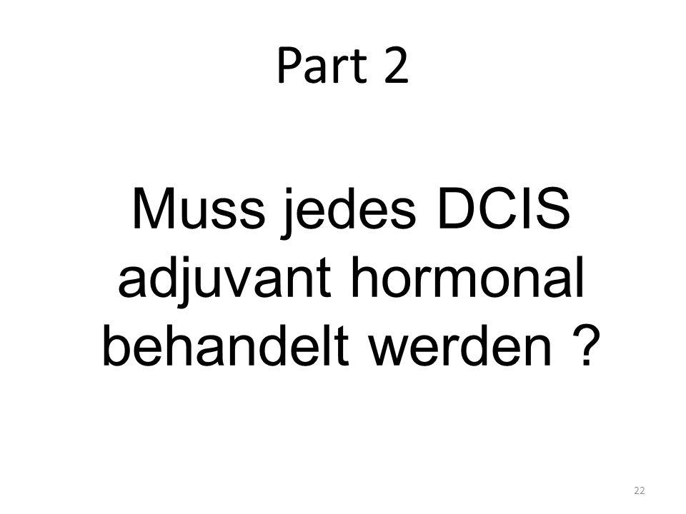 Part 2 22 Muss jedes DCIS adjuvant hormonal behandelt werden ?
