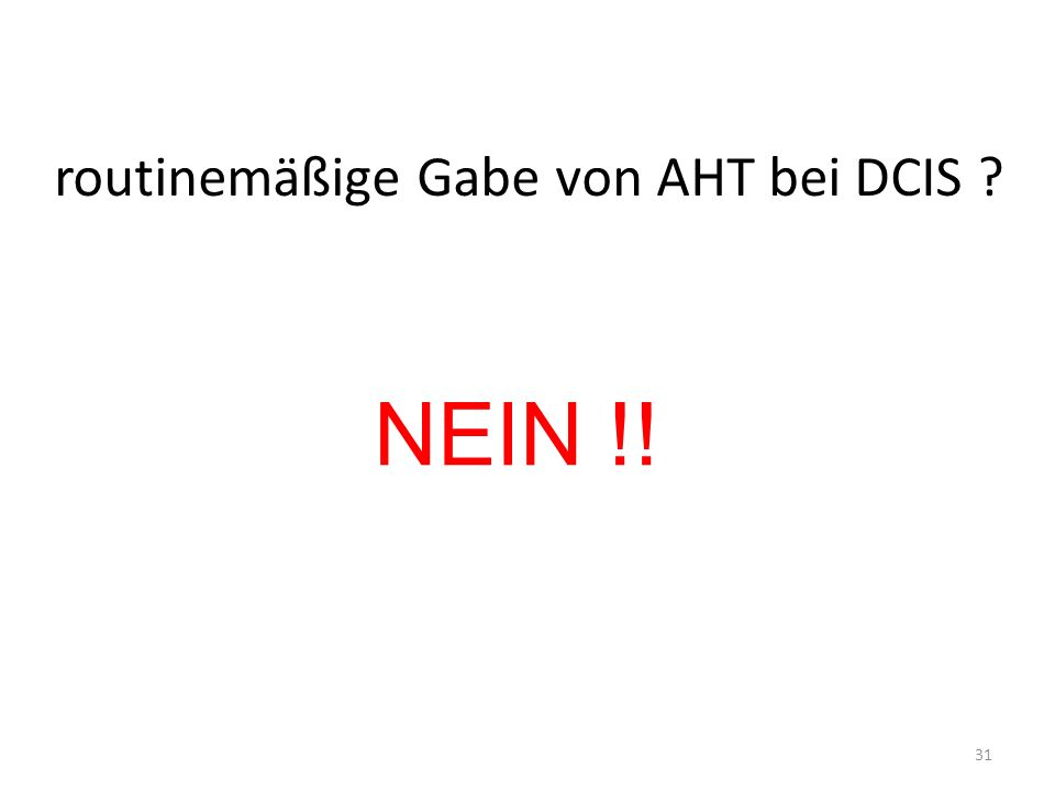 routinemäßige Gabe von AHT bei DCIS ? 31 NEIN !!