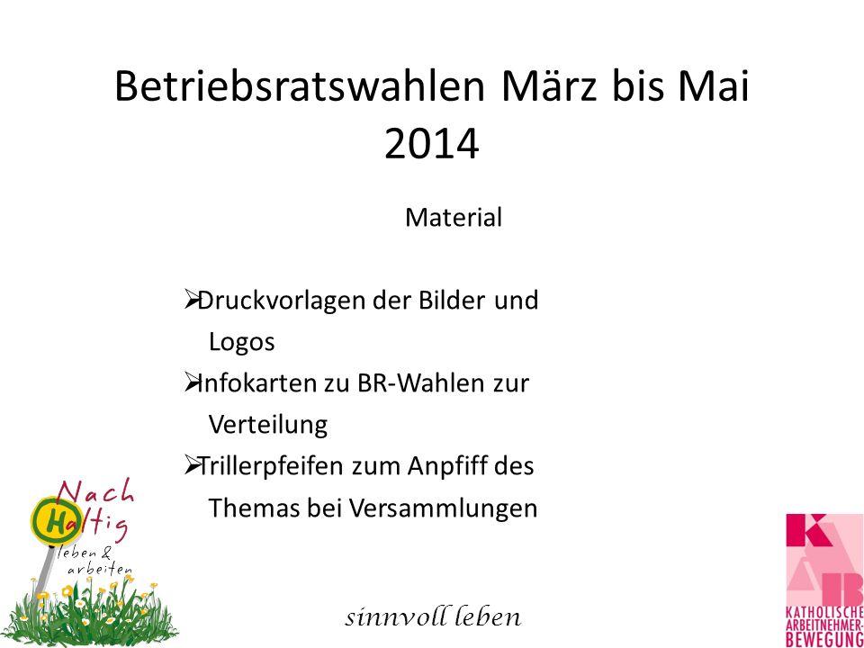 Betriebsratswahlen März bis Mai 2014 Material  Druckvorlagen der Bilder und Logos  Infokarten zu BR-Wahlen zur Verteilung  Trillerpfeifen zum Anpfi