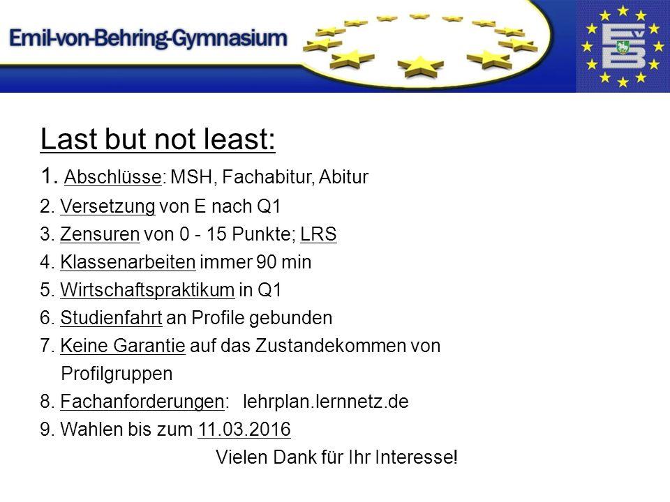 Last but not least: 1. Abschlüsse: MSH, Fachabitur, Abitur 2.