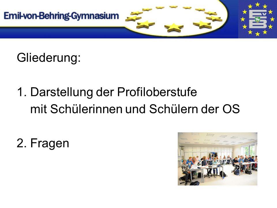 Gliederung: 1. Darstellung der Profiloberstufe mit Schülerinnen und Schülern der OS 2. Fragen
