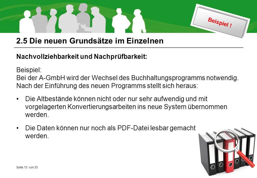 Seite 13 von 35 2.5 Die neuen Grundsätze im Einzelnen Nachvollziehbarkeit und Nachprüfbarkeit: Beispiel: Bei der A-GmbH wird der Wechsel des Buchhaltungsprogramms notwendig.