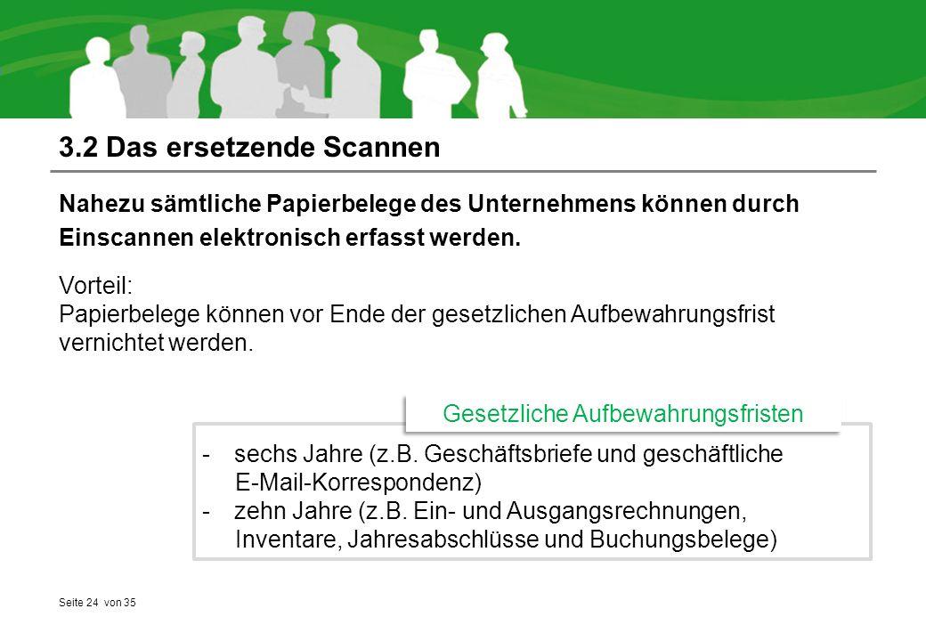 Seite 24 von 35 3.2 Das ersetzende Scannen Nahezu sämtliche Papierbelege des Unternehmens können durch Einscannen elektronisch erfasst werden.