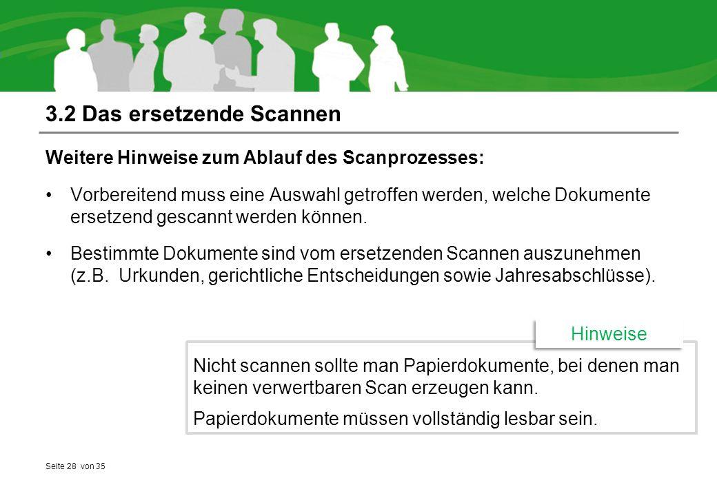 Seite 28 von 35 3.2 Das ersetzende Scannen Weitere Hinweise zum Ablauf des Scanprozesses: Vorbereitend muss eine Auswahl getroffen werden, welche Dokumente ersetzend gescannt werden können.