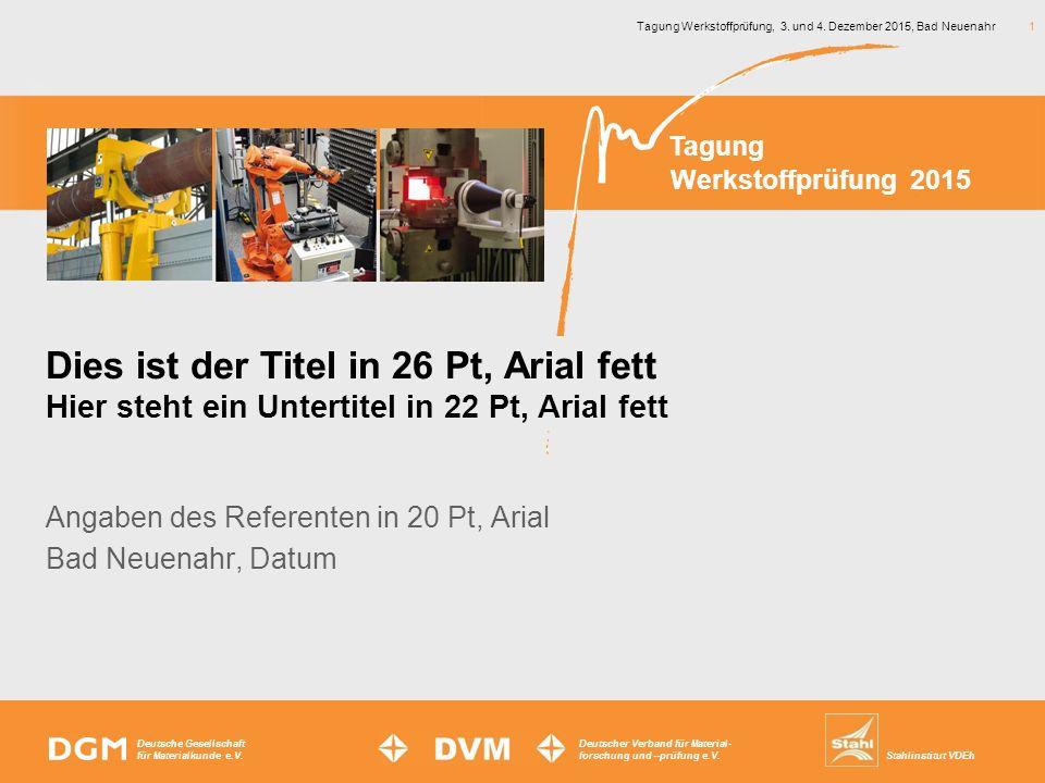 Tagung Werkstoffprüfung, 3. und 4. Dezember 2015, Bad Neuenahr 1 Angaben des Referenten in 20 Pt, Arial Bad Neuenahr, Datum Werkstoffprüfung 2015 Tagu