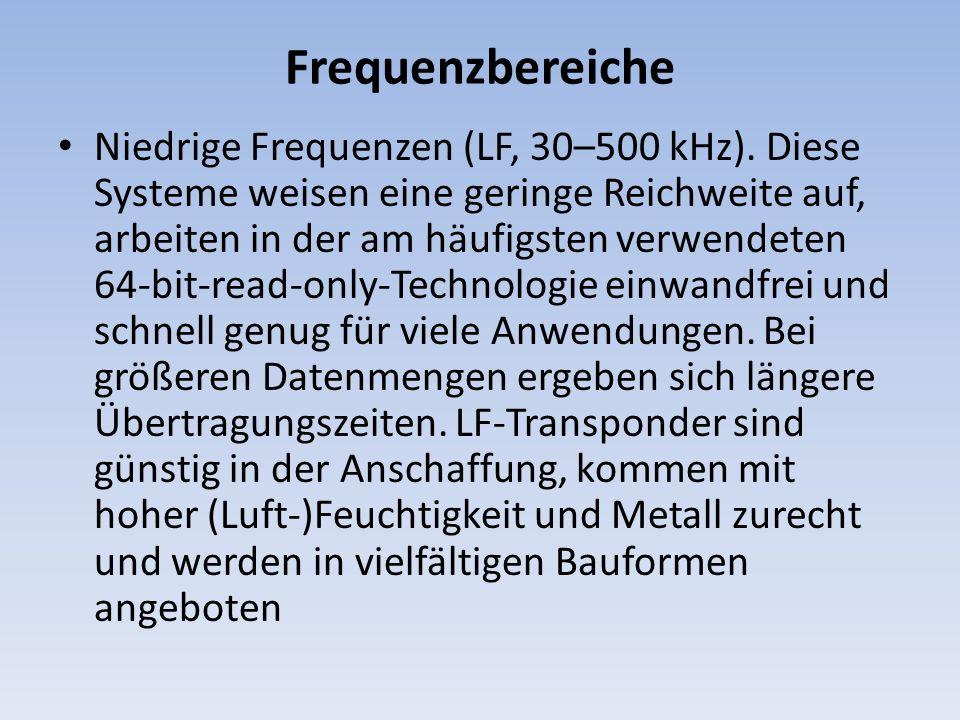 Frequenzbereiche Niedrige Frequenzen (LF, 30–500 kHz). Diese Systeme weisen eine geringe Reichweite auf, arbeiten in der am häufigsten verwendeten 64-