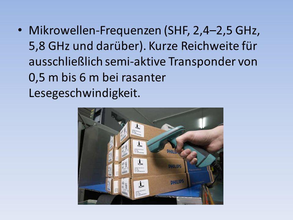 Mikrowellen-Frequenzen (SHF, 2,4–2,5 GHz, 5,8 GHz und darüber). Kurze Reichweite für ausschließlich semi-aktive Transponder von 0,5 m bis 6 m bei rasa