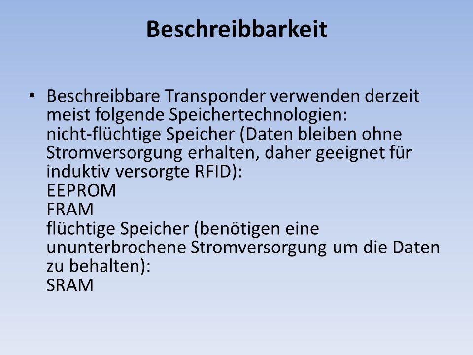 Beschreibbarkeit Beschreibbare Transponder verwenden derzeit meist folgende Speichertechnologien: nicht-flüchtige Speicher (Daten bleiben ohne Stromve