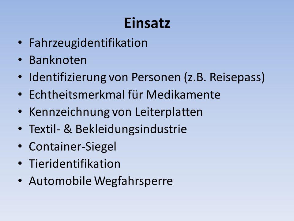Einsatz Fahrzeugidentifikation Banknoten Identifizierung von Personen (z.B. Reisepass) Echtheitsmerkmal für Medikamente Kennzeichnung von Leiterplatte