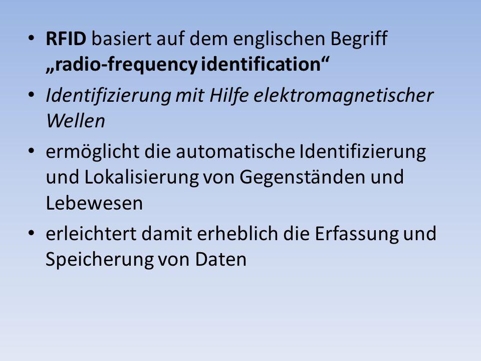 """RFID basiert auf dem englischen Begriff """"radio-frequency identification"""" Identifizierung mit Hilfe elektromagnetischer Wellen ermöglicht die automatis"""