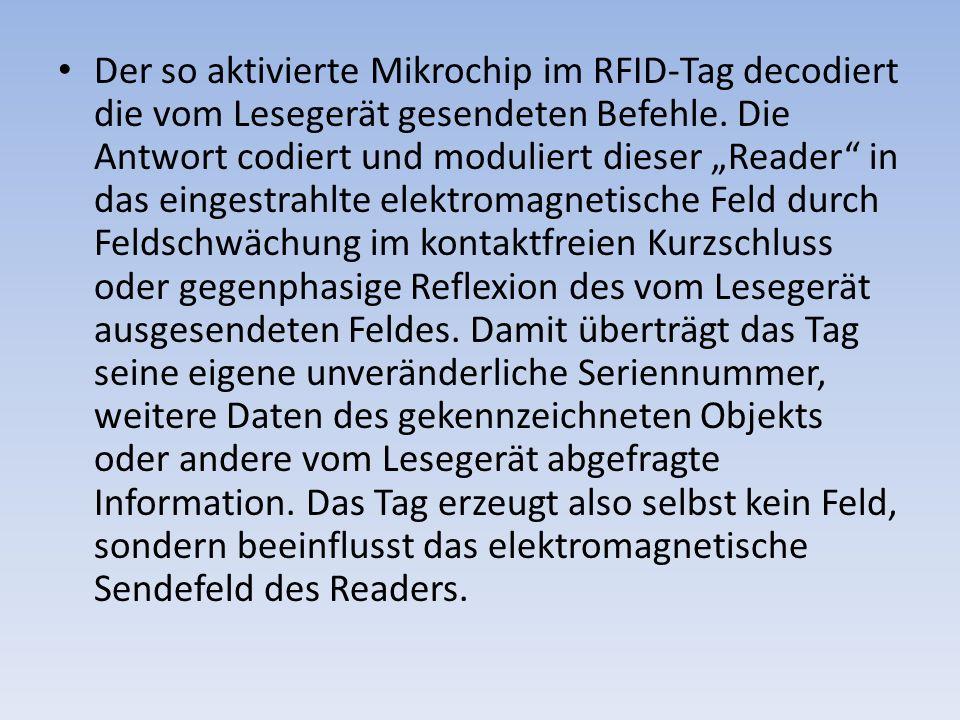 """Der so aktivierte Mikrochip im RFID-Tag decodiert die vom Lesegerät gesendeten Befehle. Die Antwort codiert und moduliert dieser """"Reader"""" in das einge"""