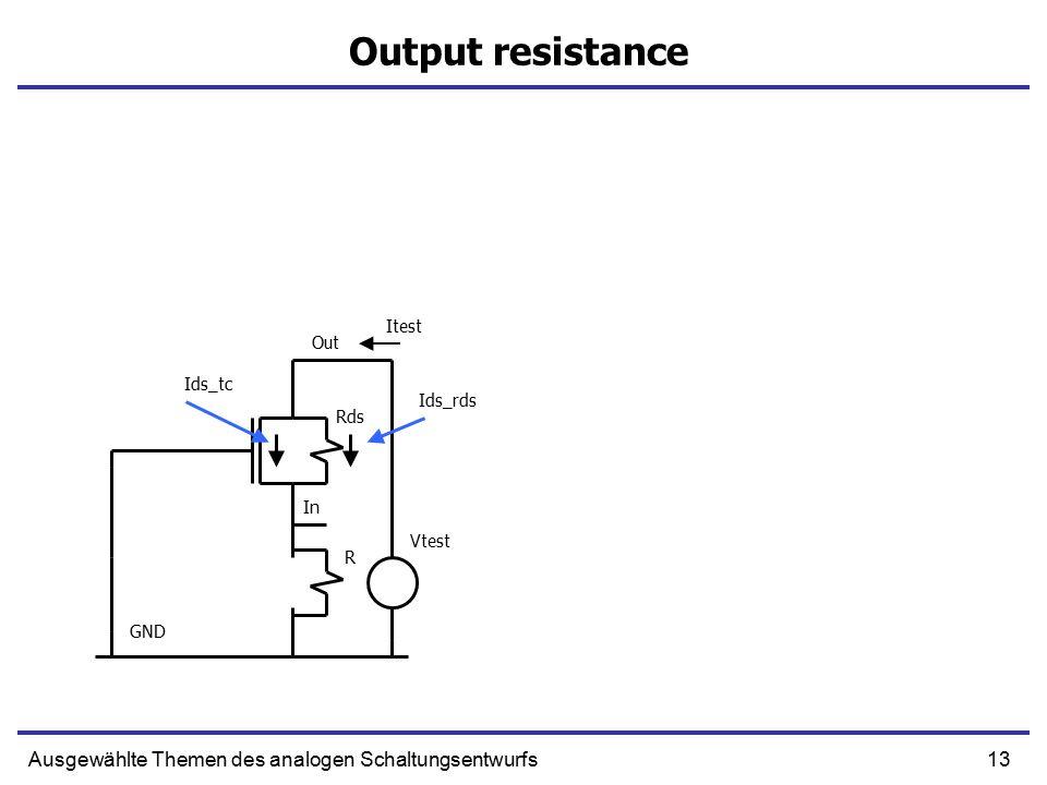 13Ausgewählte Themen des analogen Schaltungsentwurfs Output resistance In Out GND Vtest Itest Rds R Ids_rds Ids_tc