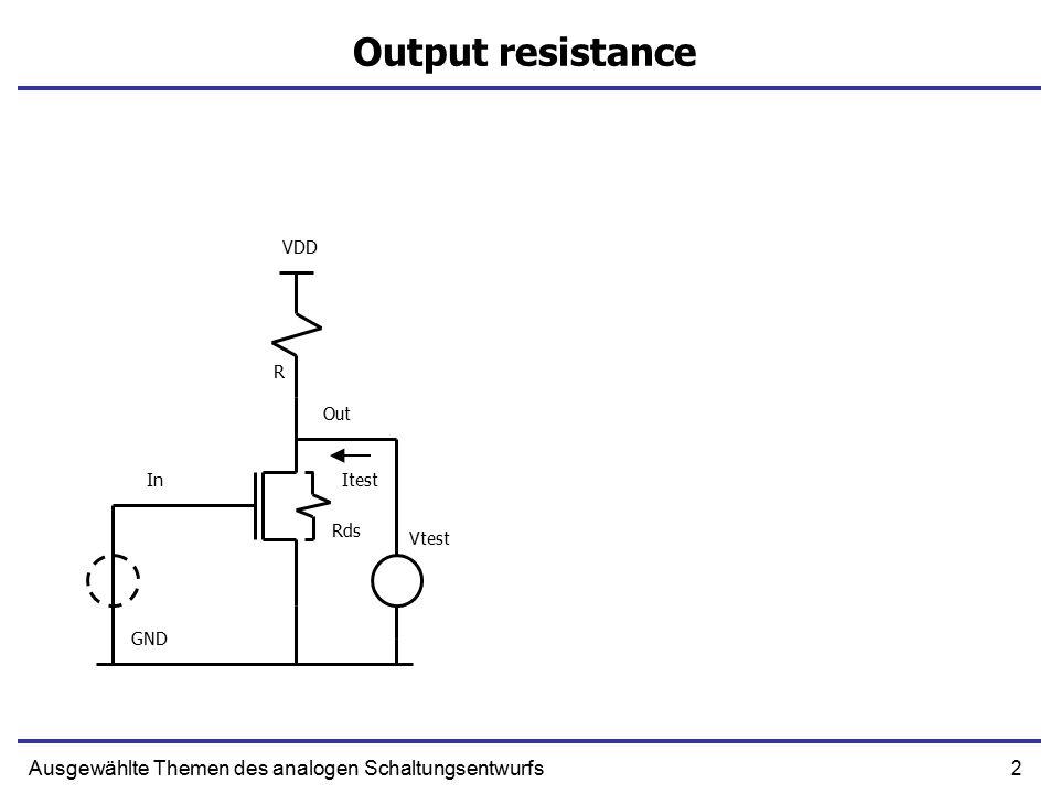 2Ausgewählte Themen des analogen Schaltungsentwurfs Output resistance In Out R GND VDD Vtest Itest Rds