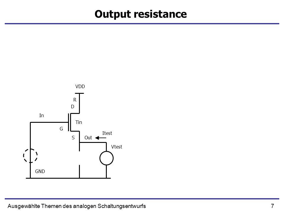 7Ausgewählte Themen des analogen Schaltungsentwurfs Output resistance In Out R S G D GND VDD Tin Vtest Itest