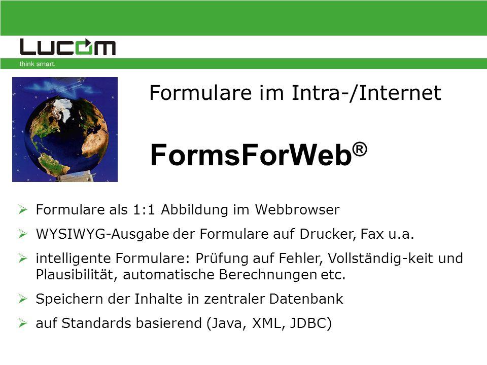  Formulare als 1:1 Abbildung im Webbrowser  WYSIWYG-Ausgabe der Formulare auf Drucker, Fax u.a.