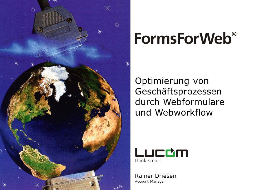 Optimierung von Geschäftsprozessen durch Webformulare und Webworkflow Rainer Driesen Account Manager