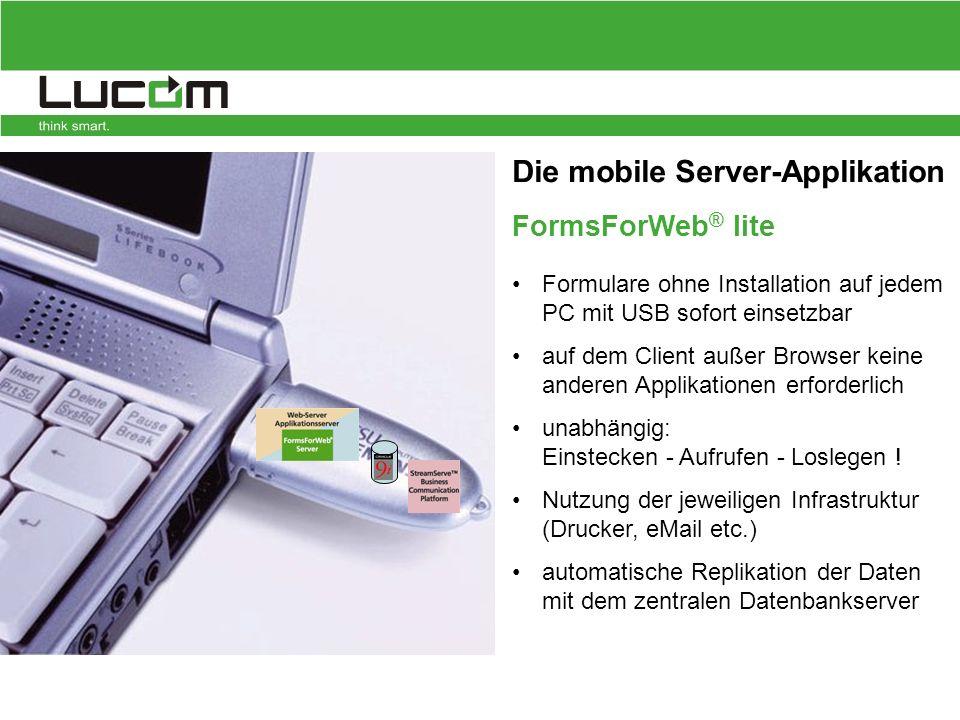 Die mobile Server-Applikation FormsForWeb ® lite Formulare ohne Installation auf jedem PC mit USB sofort einsetzbar auf dem Client außer Browser keine anderen Applikationen erforderlich unabhängig: Einstecken - Aufrufen - Loslegen .