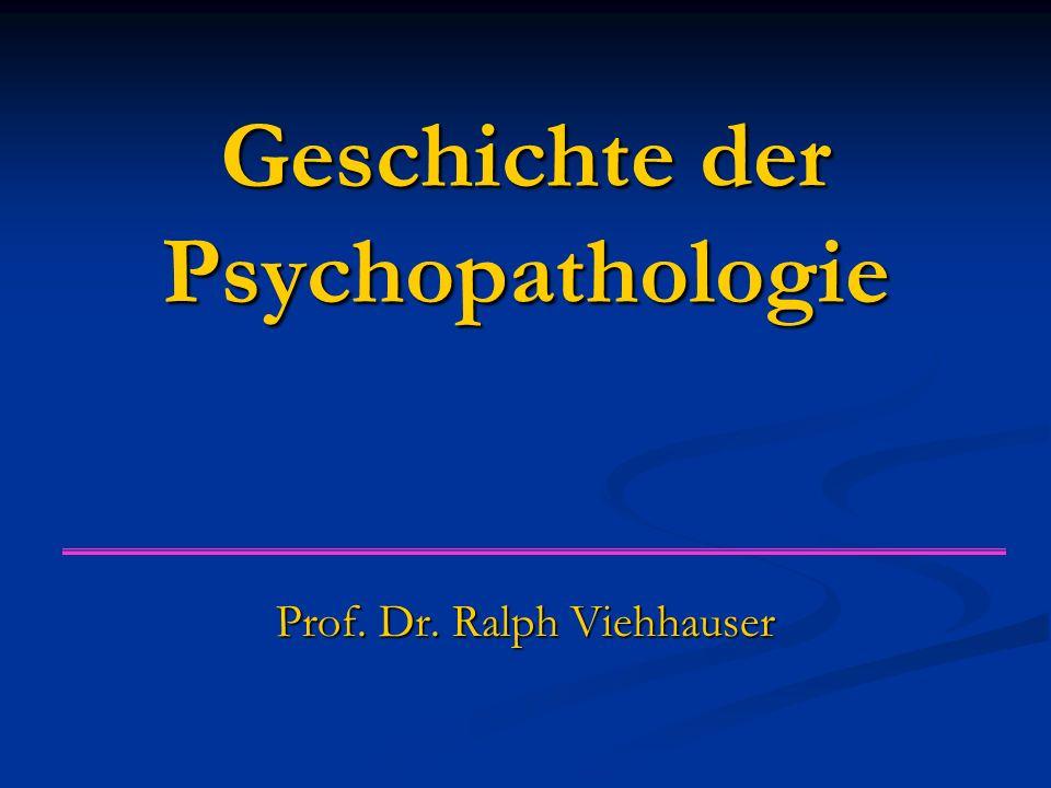 Geschichte der Psychopathologie Prof. Dr. Ralph Viehhauser