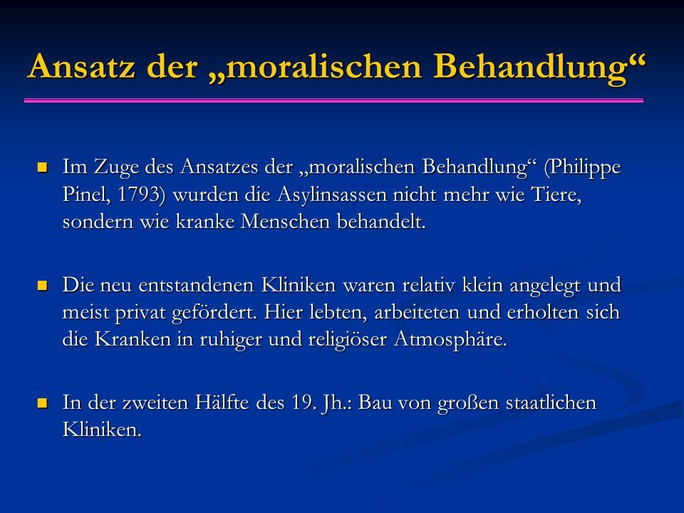 """Ansatz der """"moralischen Behandlung Im Zuge des Ansatzes der """"moralischen Behandlung (Philippe Pinel, 1793) wurden die Asylinsassen nicht mehr wie Tiere, sondern wie kranke Menschen behandelt."""