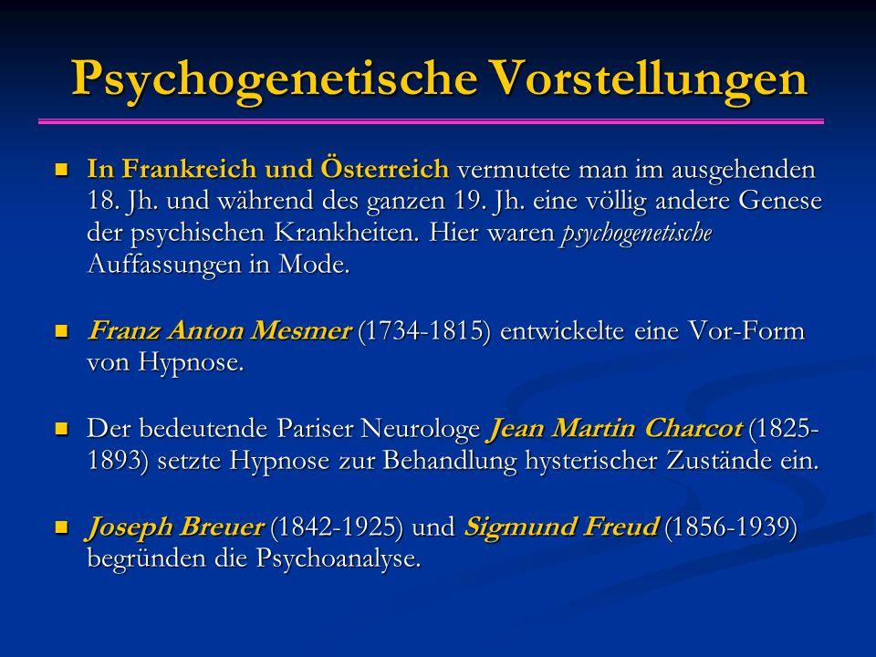 Psychogenetische Vorstellungen In Frankreich und Österreich vermutete man im ausgehenden 18.