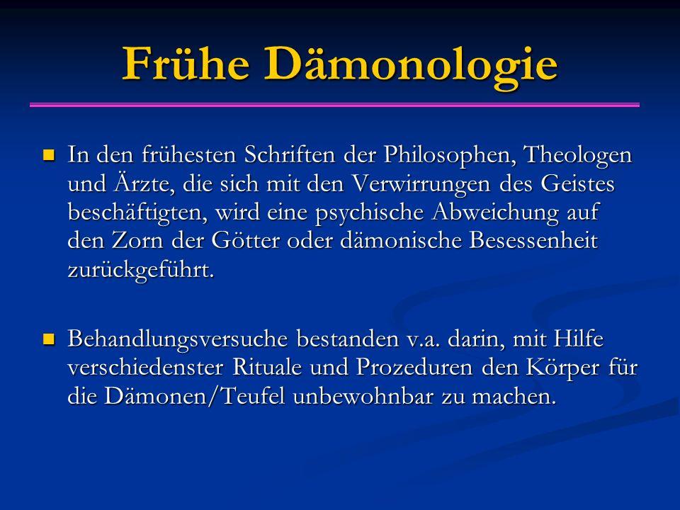Frühe Dämonologie In den frühesten Schriften der Philosophen, Theologen und Ärzte, die sich mit den Verwirrungen des Geistes beschäftigten, wird eine psychische Abweichung auf den Zorn der Götter oder dämonische Besessenheit zurückgeführt.
