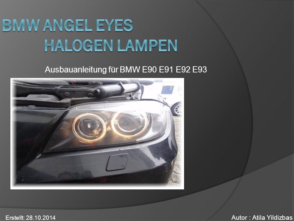 Ausbauanleitung für BMW E90 E91 E92 E93 Autor : Atila Yildizbas Erstellt: 28.10.2014