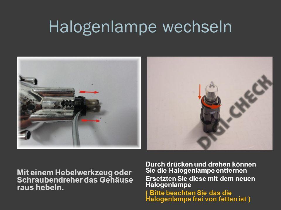 Halogenlampe wechseln Mit einem Hebelwerkzeug oder Schraubendreher das Gehäuse raus hebeln.