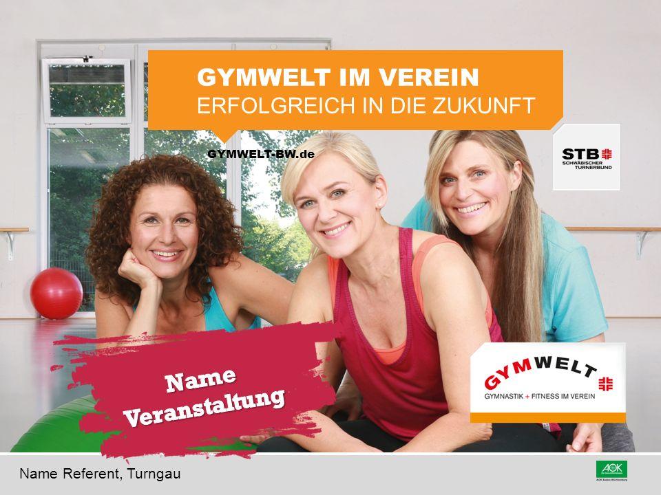GYMWELT-BW.de GYMWELT IM VEREIN ERFOLGREICH IN DIE ZUKUNFT Name Referent, Turngau