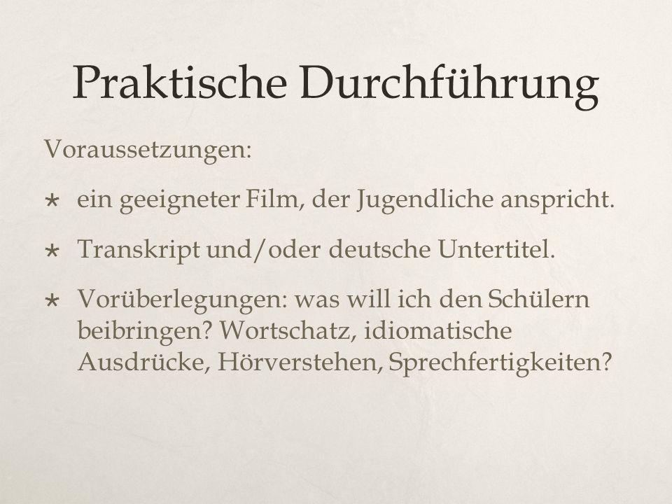 Praktische Durchführung Voraussetzungen:  ein geeigneter Film, der Jugendliche anspricht.