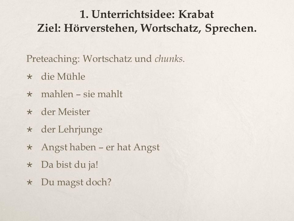 1. Unterrichtsidee: Krabat Ziel: Hörverstehen, Wortschatz, Sprechen.