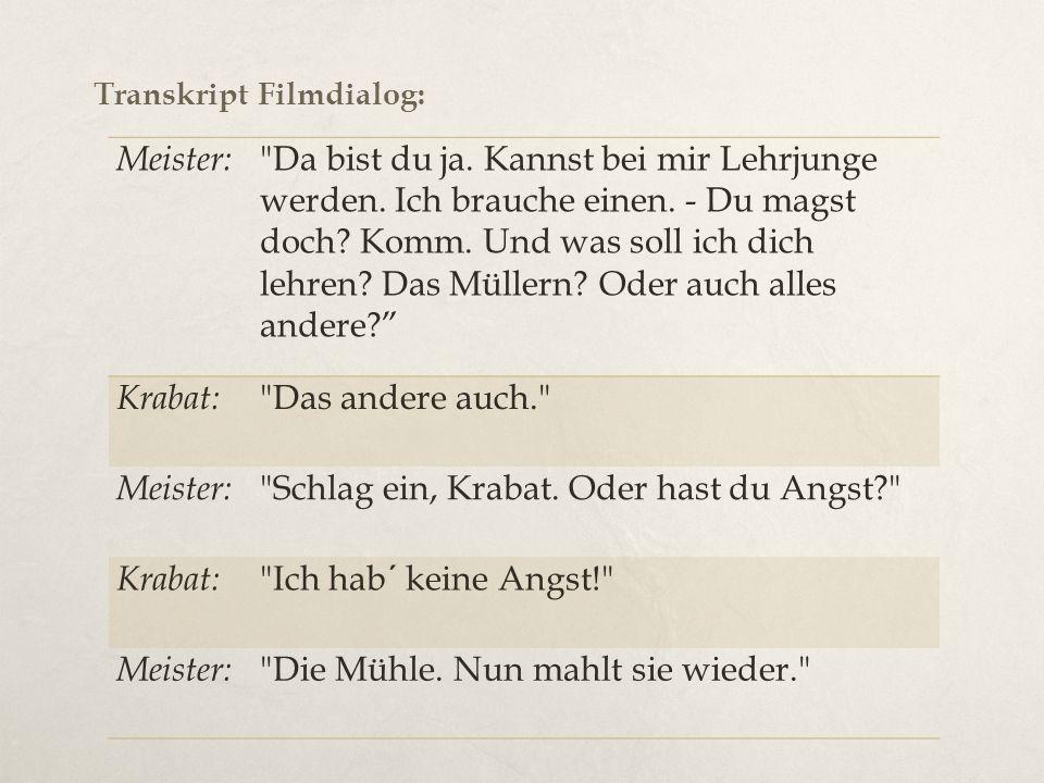 Transkript Filmdialog: Meister: Da bist du ja. Kannst bei mir Lehrjunge werden.
