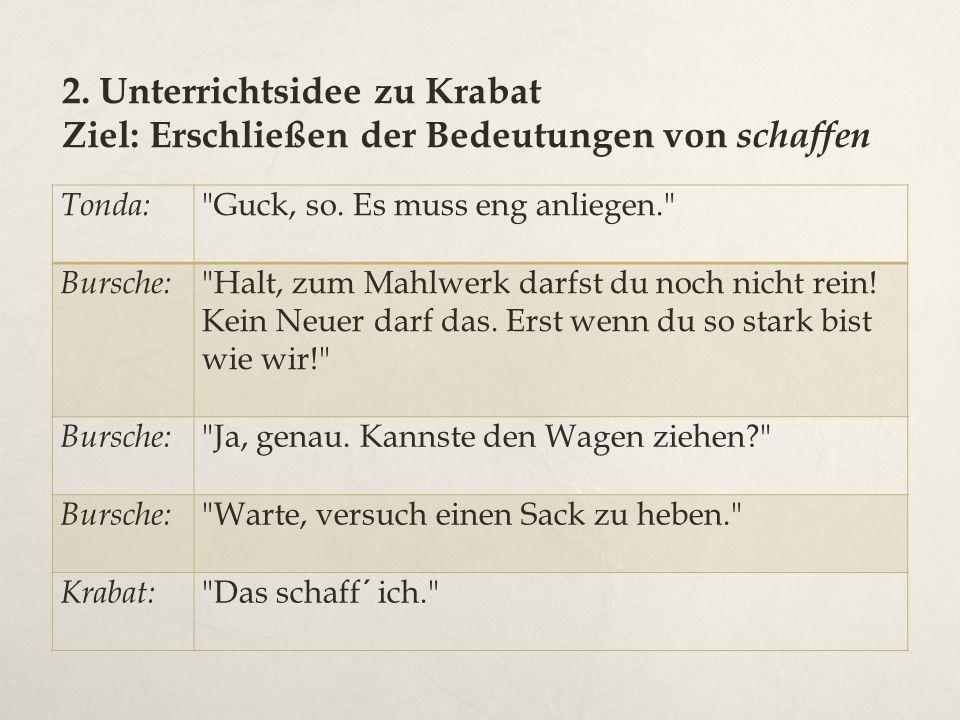 2. Unterrichtsidee zu Krabat Ziel: Erschließen der Bedeutungen von schaffen Tonda: Guck, so.