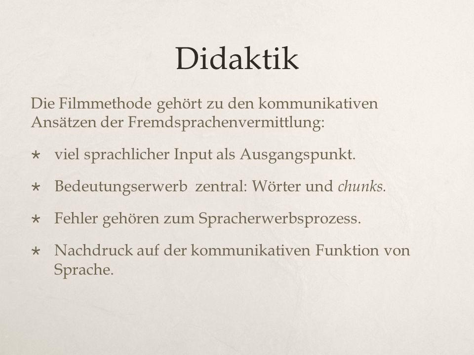 Didaktik Die Filmmethode gehört zu den kommunikativen Ansätzen der Fremdsprachenvermittlung:  viel sprachlicher Input als Ausgangspunkt.