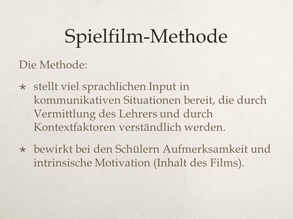 Spielfilm-Methode Die Methode:  stellt viel sprachlichen Input in kommunikativen Situationen bereit, die durch Vermittlung des Lehrers und durch Kontextfaktoren verständlich werden.