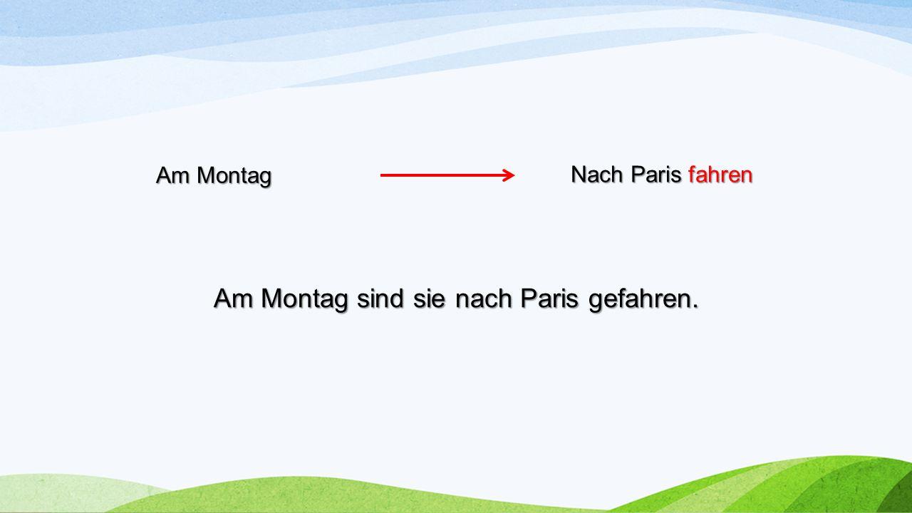 Nach Paris fahren Am Montag Am Montag sind sie nach Paris gefahren.