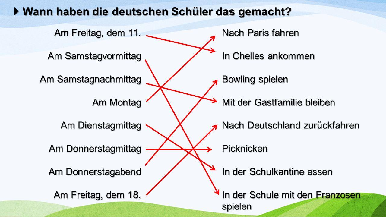  Wann haben die deutschen Schüler das gemacht? Am Freitag, dem 11. Am Samstagvormittag Am Samstagnachmittag Am Montag Am Dienstagmittag Am Donnerstag