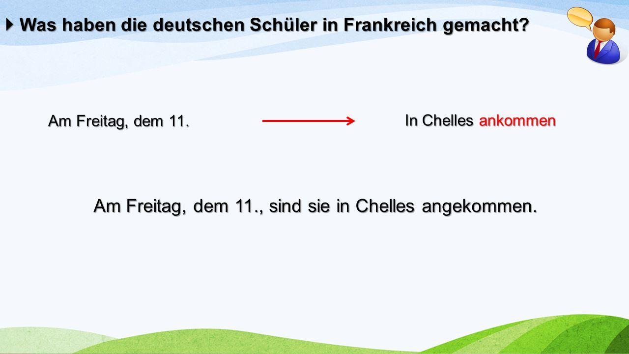 In Chelles ankommen Am Freitag, dem 11. Am Freitag, dem 11., sind sie in Chelles angekommen.  Was haben die deutschen Schüler in Frankreich gemacht?