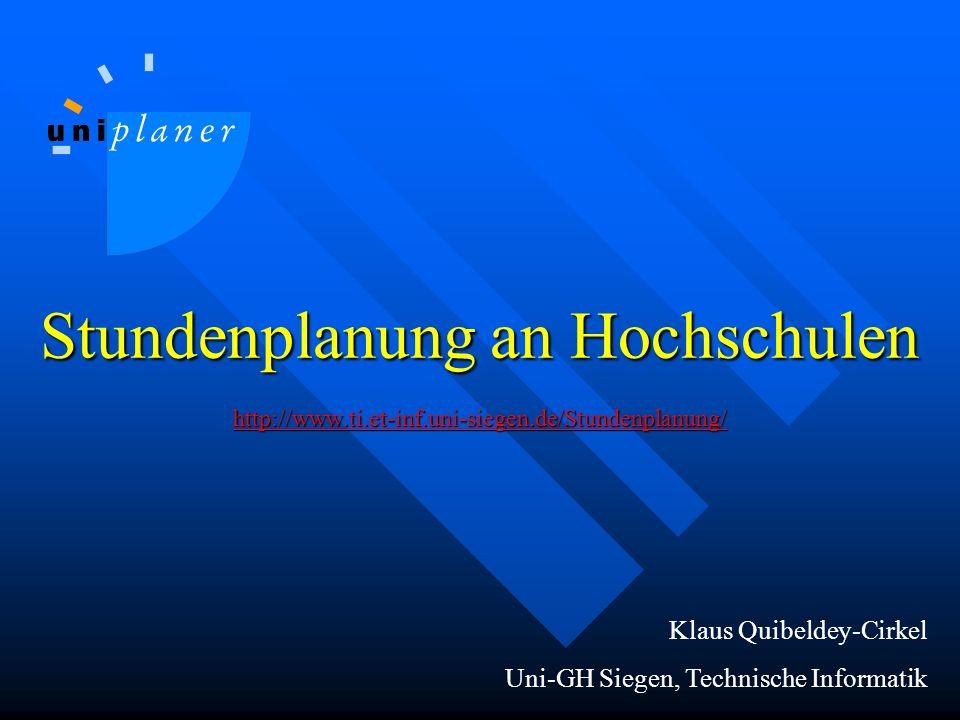 Stundenplanung an Hochschulen http://www.ti.et-inf.uni-siegen.de/Stundenplanung/ http://www.ti.et-inf.uni-siegen.de/Stundenplanung/ Klaus Quibeldey-Cirkel Uni-GH Siegen, Technische Informatik