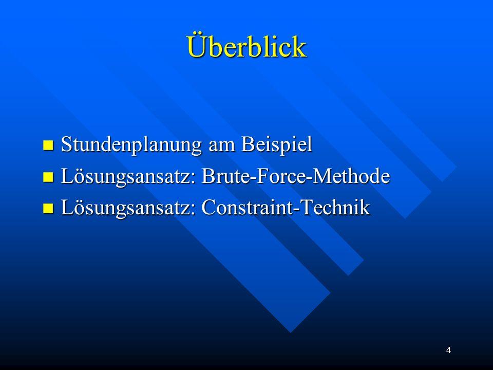 4 Überblick n Stundenplanung am Beispiel n Lösungsansatz: Brute-Force-Methode n Lösungsansatz: Constraint-Technik